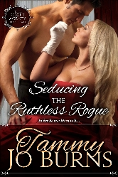 Cover for Seducing the Ruthless Rogue by Tammy Jo Burns